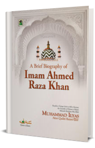A Brief Biography of Imam Ahmad Raza Khan (رحمۃ اللہ تعالی علیہ)