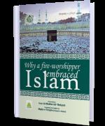 Why a Fire-Worshipper Embraced Islam