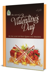 VALENTINE'S DAY (In the light of Holy Quran and Ahadees)
