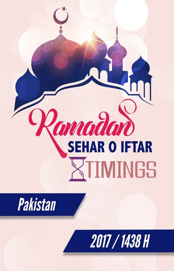 Ramadan Sehr o Iftar Timings 2017/1438 H <br> (Pakistan)