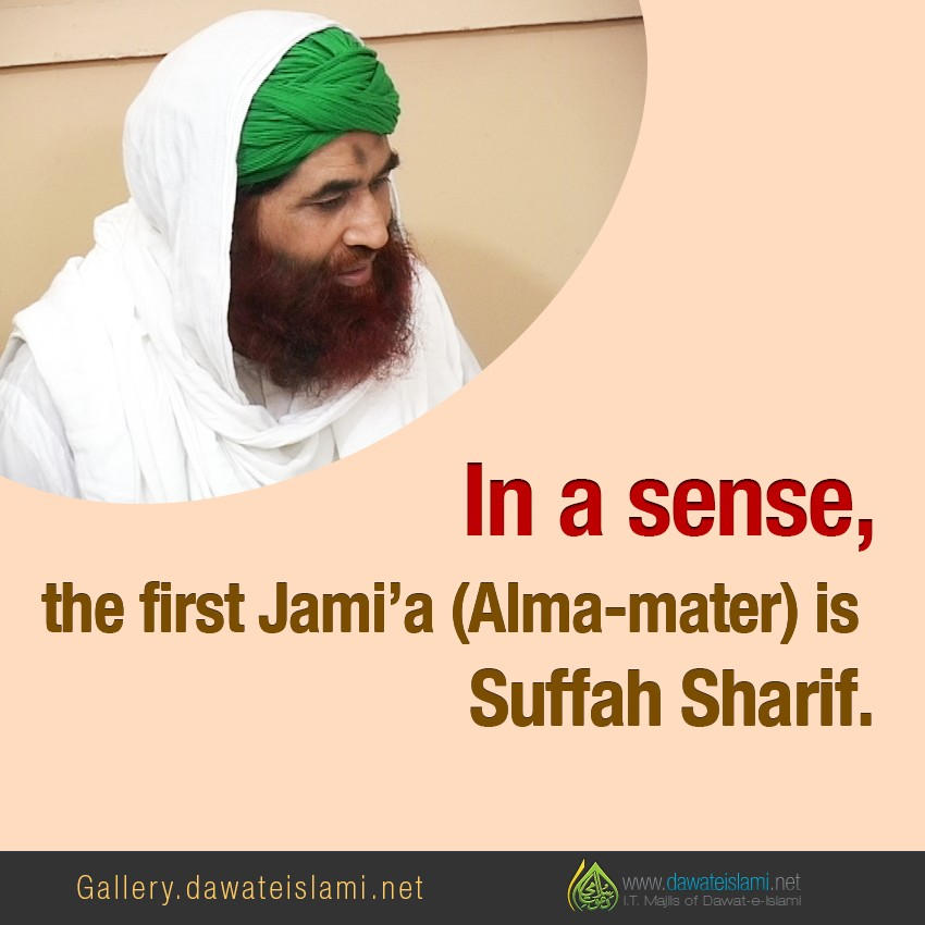 the first Jami'a (Alma-mater)is Suffah Sharif