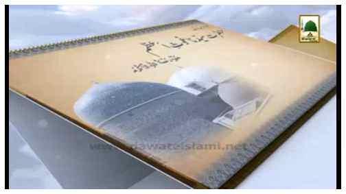 Documentary - Faizan e Hazrat Sayyiduna Talha bin Ubaidullah - 10 Jumadi Aakhir