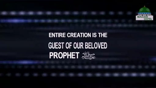 Entire Creation Is The Guest Of Our Beloved Prophet