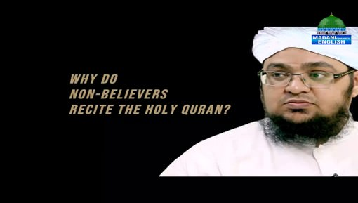Why Do Non Believers Recite The Holy Quran?