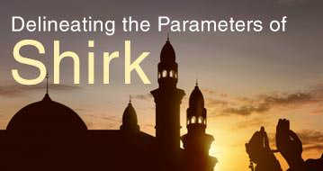 Delineating the parameters of Shirk (Polytheism)