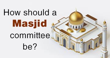 How should a Masjid committee be?