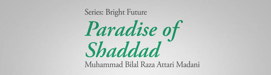 Paradise of Shaddad/ Dear children! Keep away from these things/ Lion and Vixen/ Shab-e-Bara`at and firecrackers