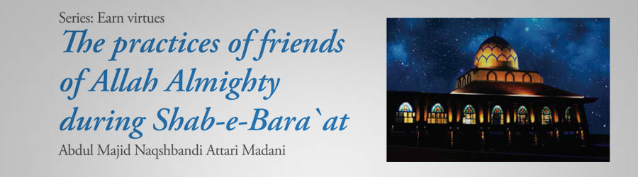 The practices of friends of Allah Almighty during Shab-e-Bara`at