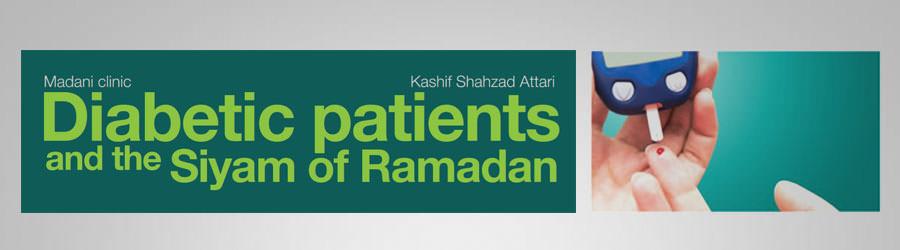 Diabetic patients and the Siyam of Ramadan