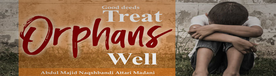 Treat orphans well