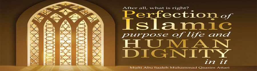 Perfection of Islamic purpose of life and human dignity in it