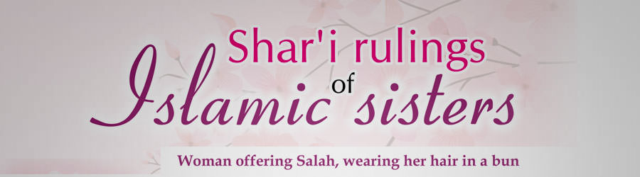Woman offering Salah, wearing her hair in a bun/ What if a woman's milk touches the clothes?