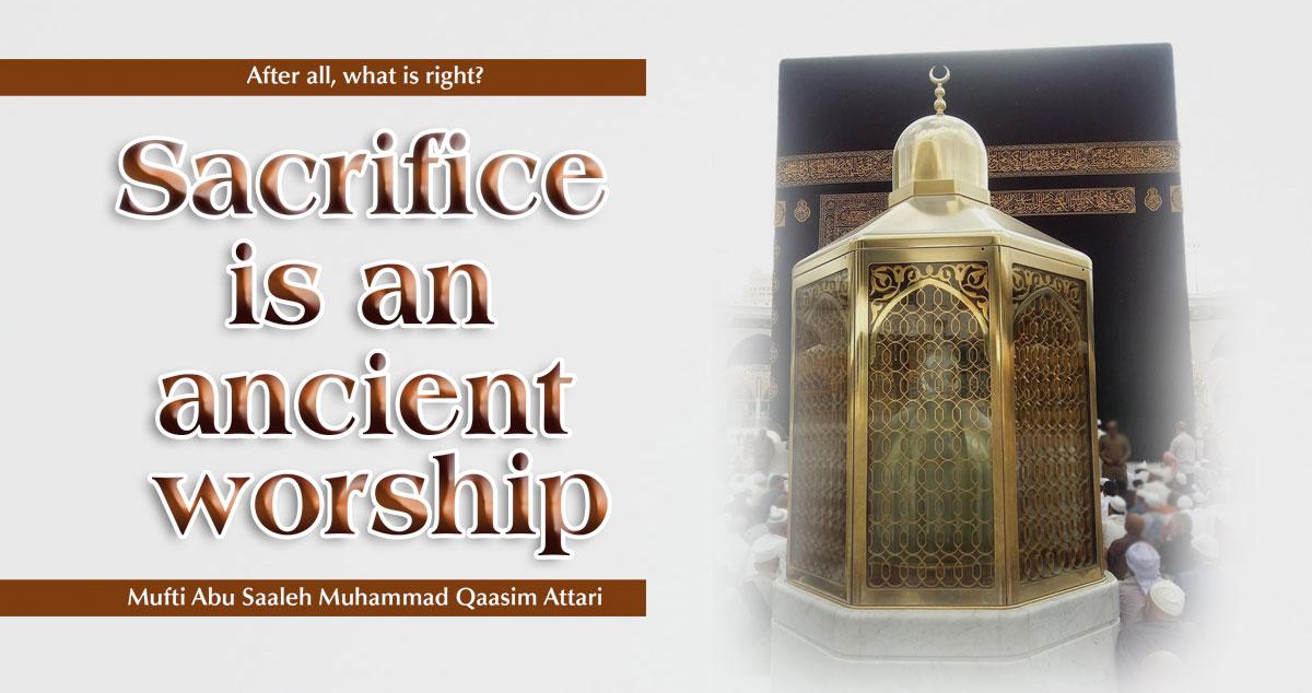 Qurbani (sacrifice) is an ancient worship