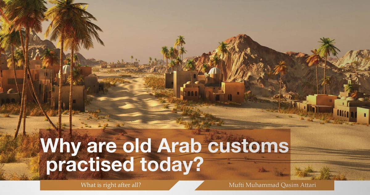 Why are old Arab customs practised today?