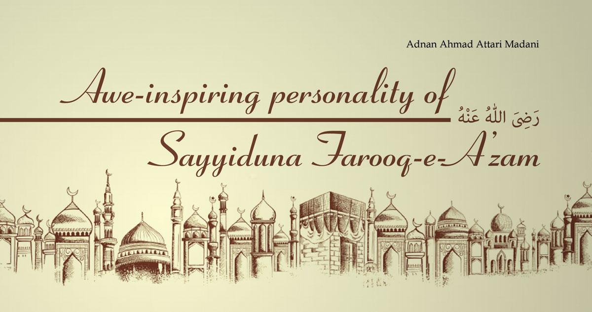 Awe-inspiring personality of Sayyiduna Farooq-e-A'zam