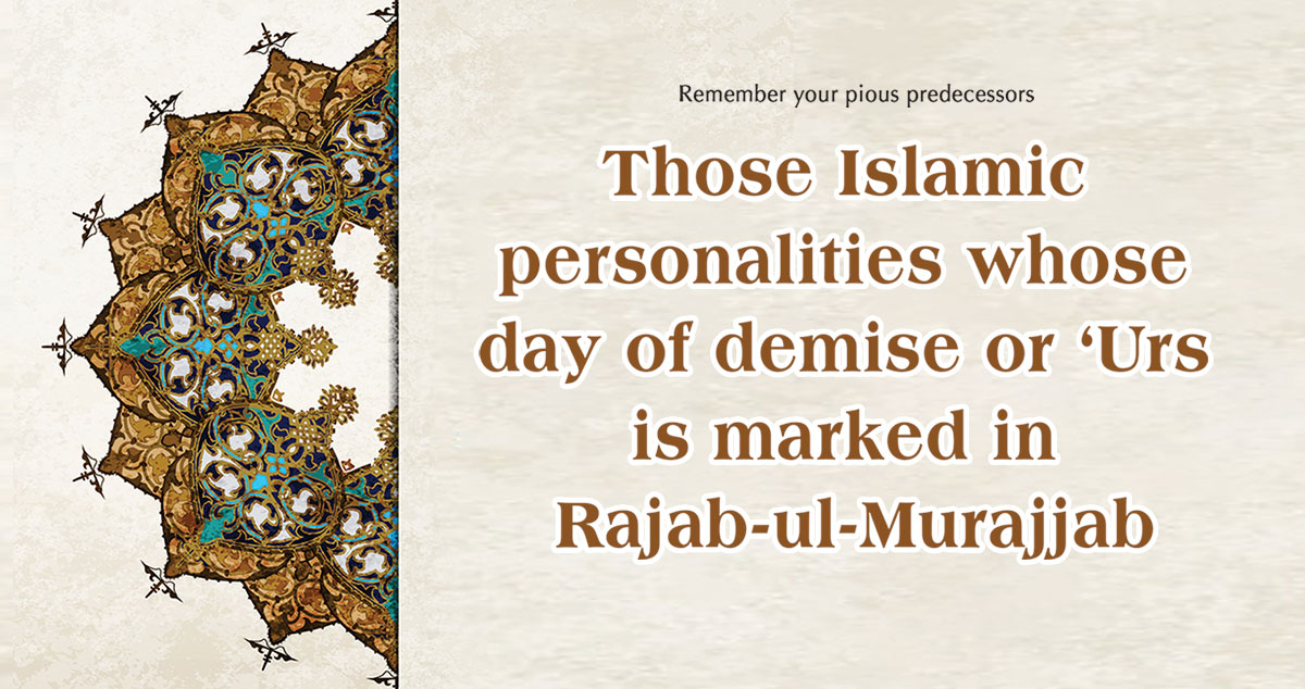 Those Islamic personalities whose day of demise or 'Urs is marked in Rajab-ul-Murajjab