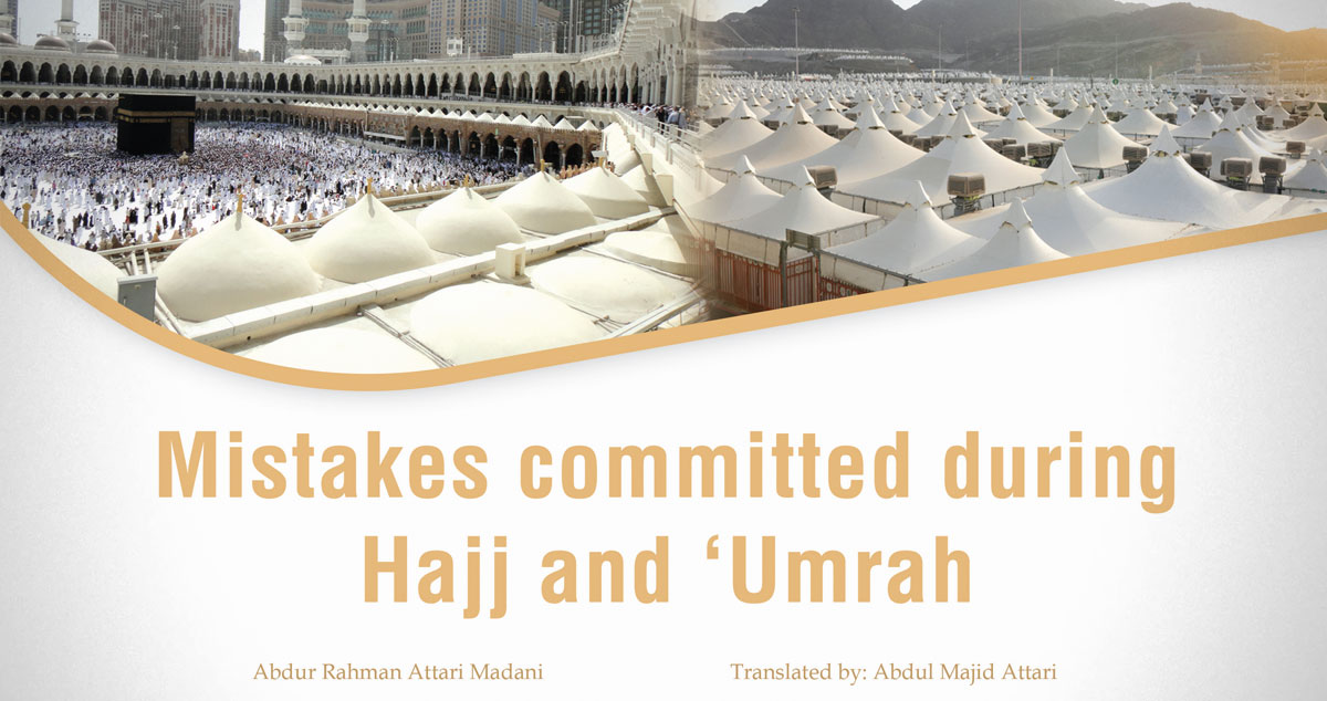 Mistakes committed during Hajj and 'Umrah
