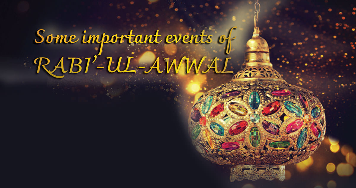 Some Important Events Of Rabi'-ul-Awwal