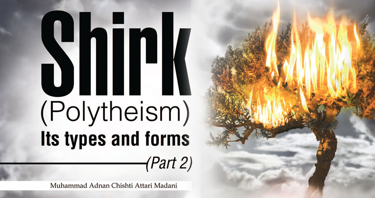 Shirk (Polytheism): Its types and forms (Part 2)