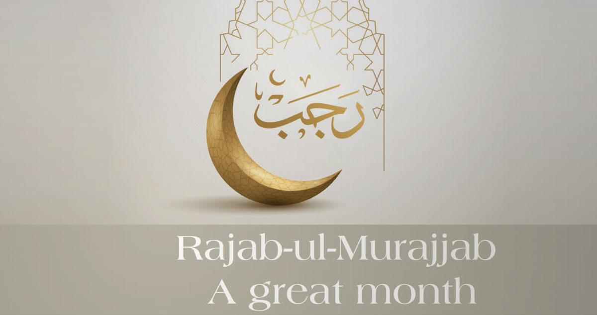 Rajab ul Murajjab a great month