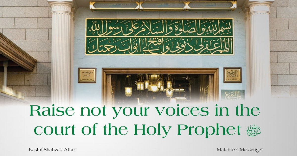Raise not your voice in the court of the Holy Profet