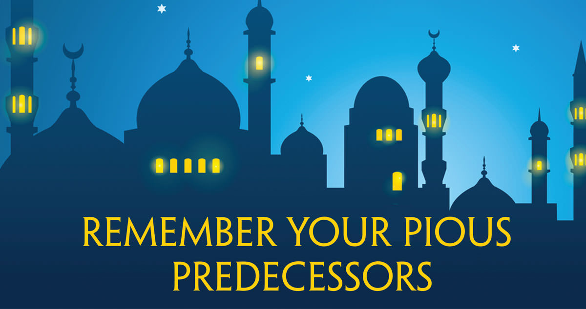 Remember you pious predecessors