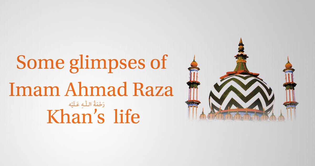 Some Glimpses of Imam Ahmad Raza Khan's Life