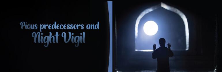 Pious Predecessors and Night Vigil