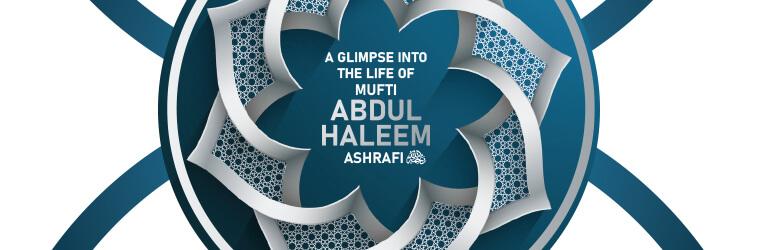 A glimpse into the life of Mufti Abdul Haleem Ashrafi رحمۃ اللہ علیہ