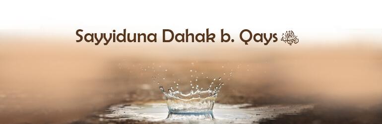 Sayyiduna Dahak b. Qays رضی اللہ عنہ