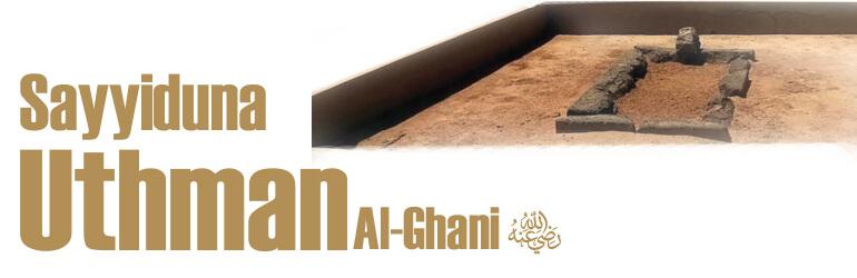 Sayyiduna Uthman Al-Ghani رضی اللہ عنہ