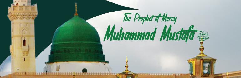 The Prophet of Mercy Muhammad Mustafa ﷺ