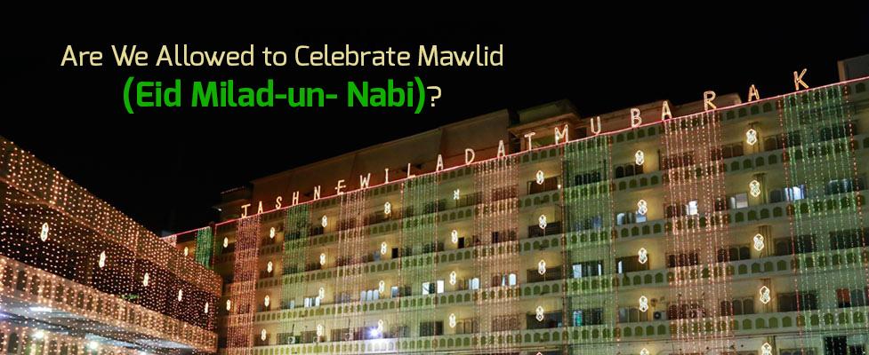 Are We Allowed to Celebrate Mawlid (Eid Milad-un-Nabi)?