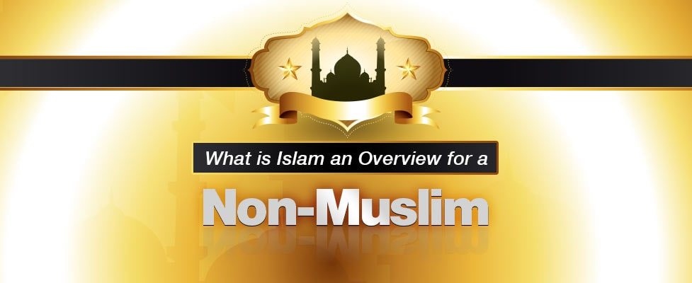 What is Islam an Overview for a Non-Muslim