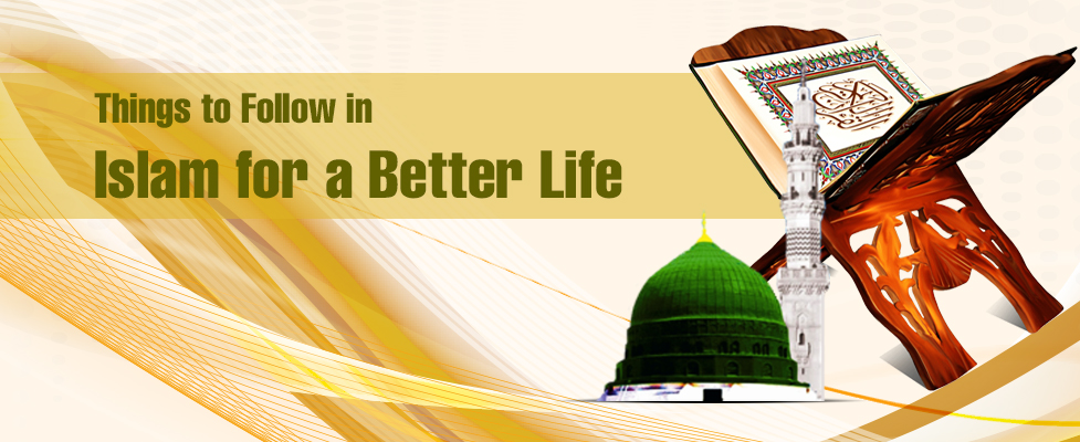 Things to Follow in Islam for a Better Life