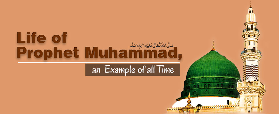 Life of Prophet Muhammad, an Example of all Time