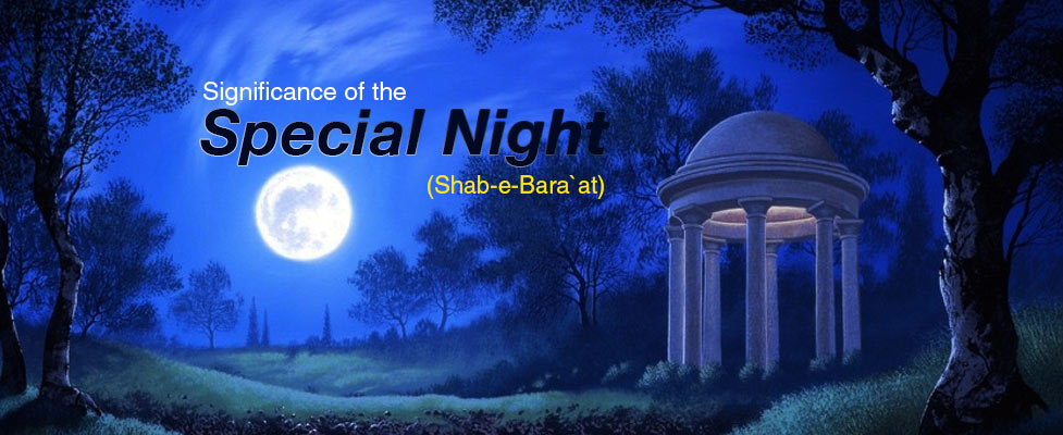 Significance of the Special Night (Shab-e- Bara'at)