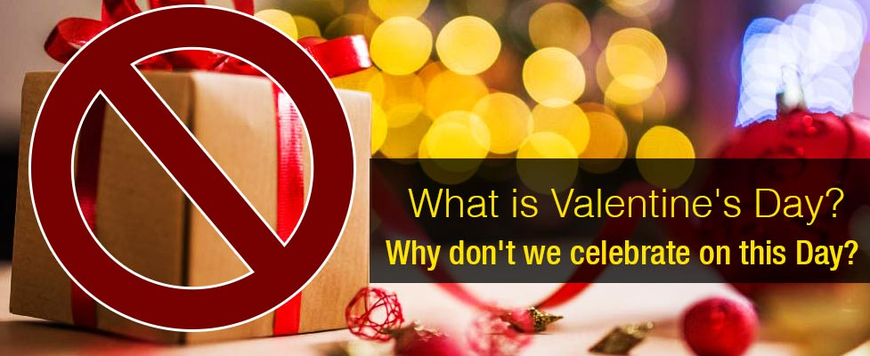 What is Valentine's Day? Why don't we celebrate on this day?