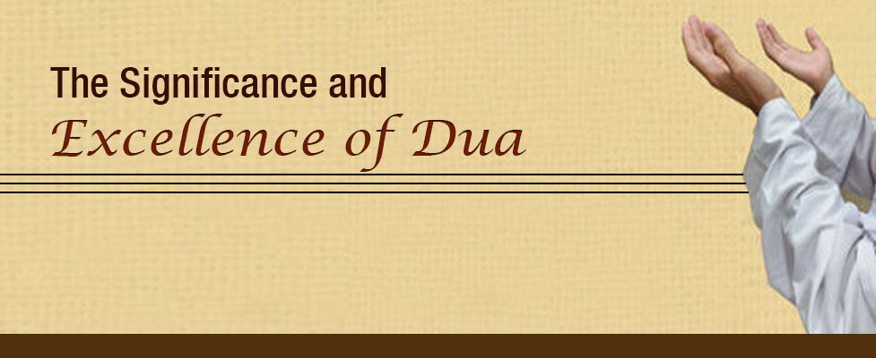 The Significance and Excellence of Dua