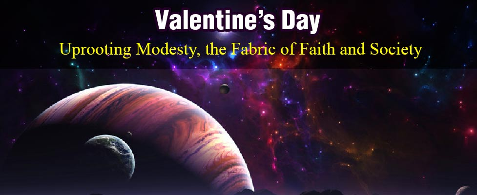 Valentine's Day - Uprooting Modesty, the Fabric of Faith and Society