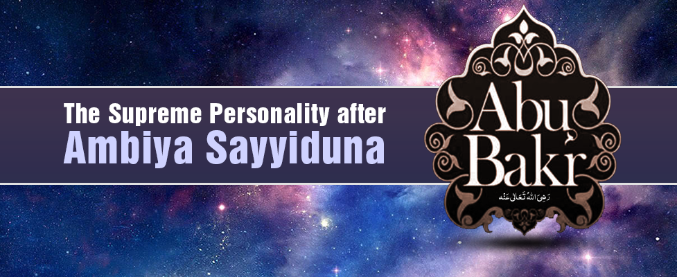 The Supreme Personality after Ambiya Sayyiduna Abu Bakr رَضِىَ اللهُ تَعَالٰی عَـنْهُ