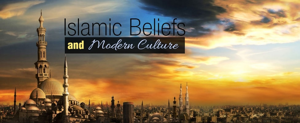 Islamic Beliefs and Modern Culture