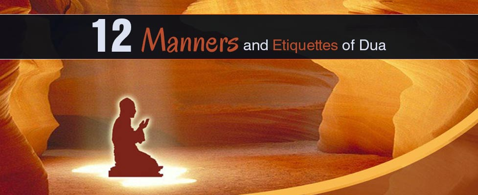 12 Manners and Etiquettes of Dua