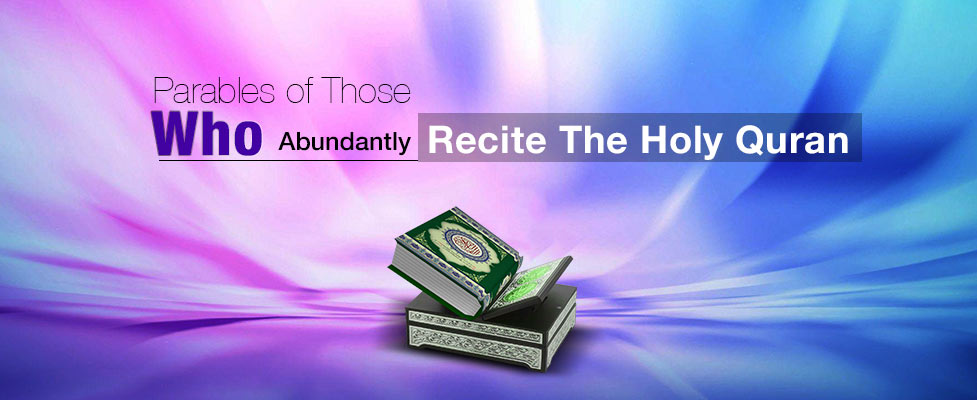 Parables of Those Who Abundantly Recite the Holy Quran