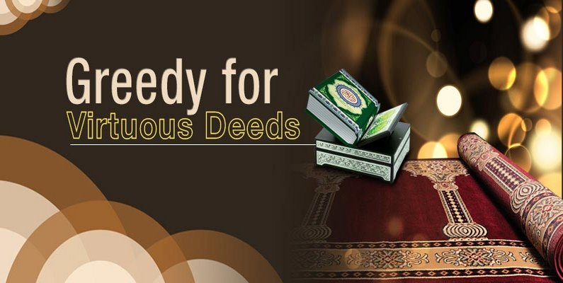 Greedy for Virtuous Deeds