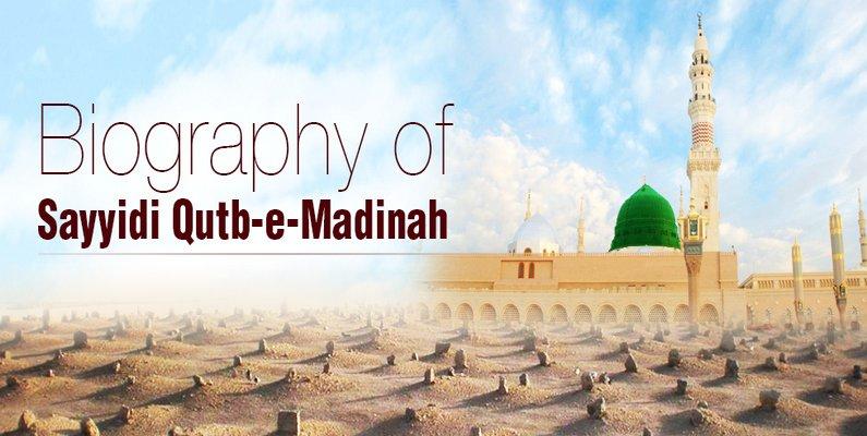 Biography of Sayyidi Qutb-e-Madinah