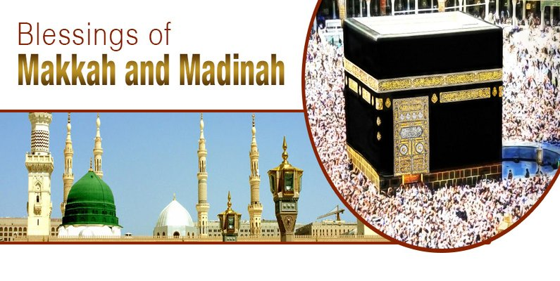 Blessings of Makkah and Madinah
