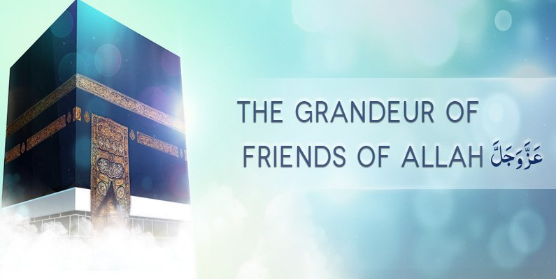 The Grandeur of Friends of Allah عَزَّوَجَلَّ