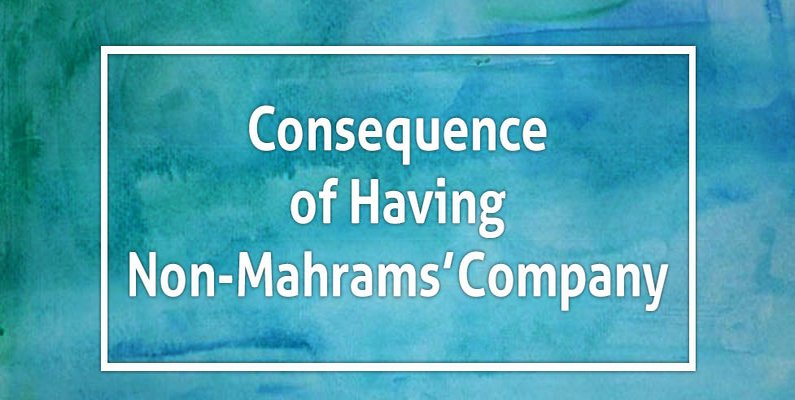 Consequence of Having Non-Mahrams' Company