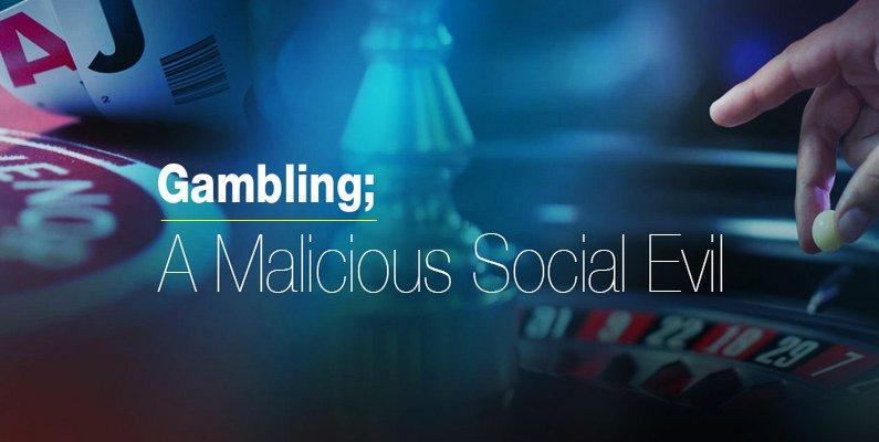 Gambling; A Malicious Social Evil